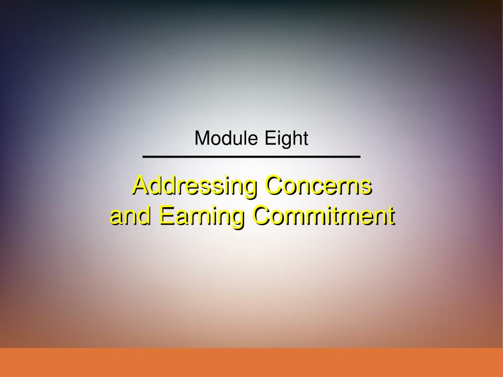 addressing concerns and earning commitment l.