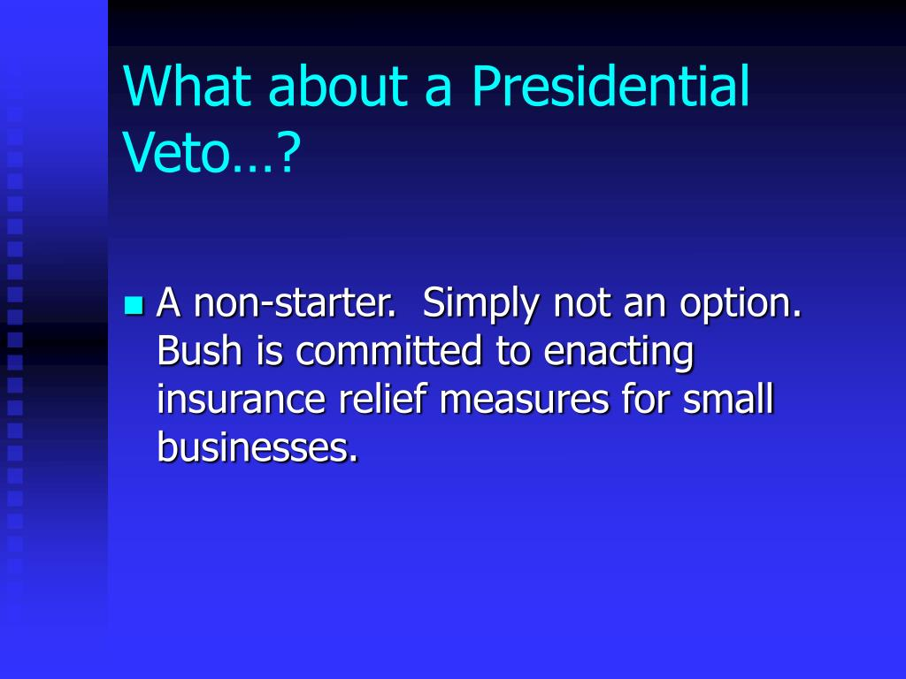 What about a Presidential Veto…?