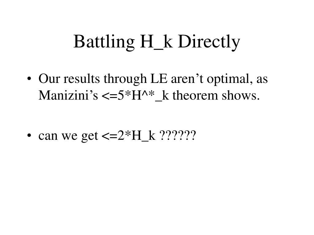 Battling H_k Directly
