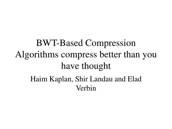 Bwt based compression algorithms compress better than you have thought