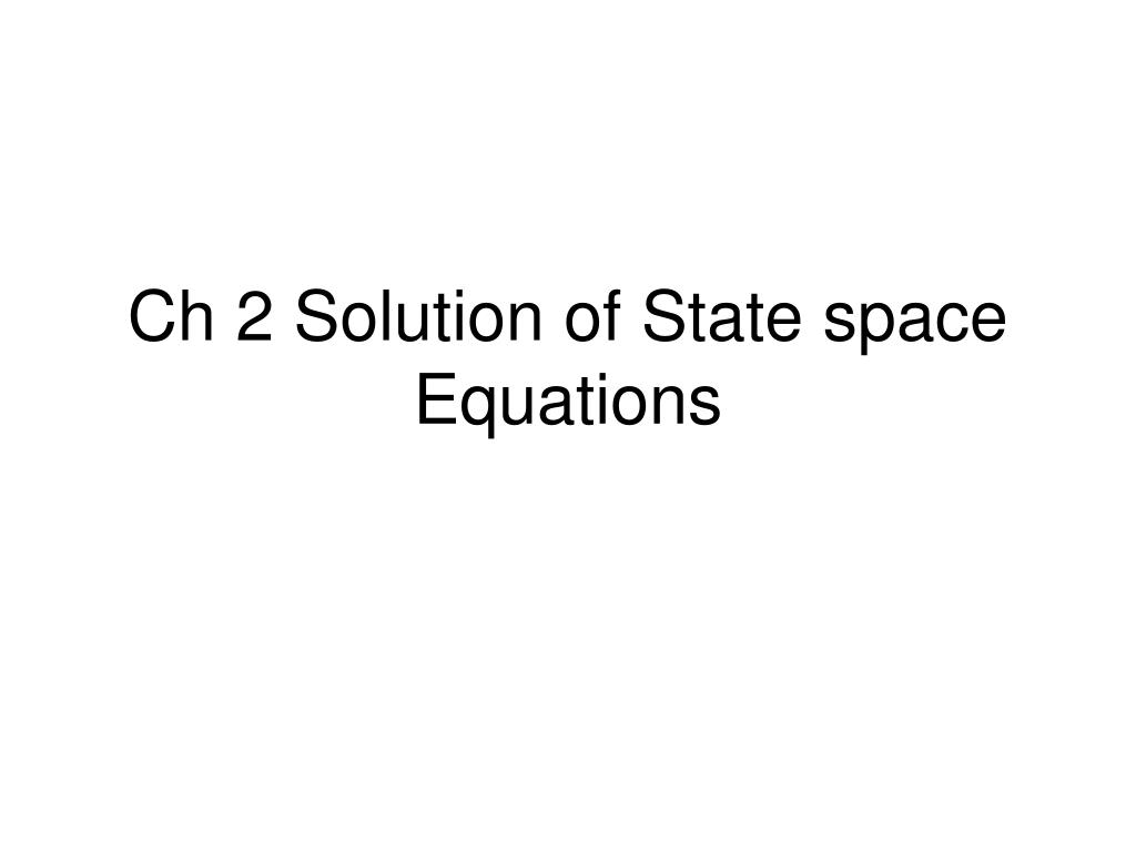 Ch 2 Solution of State space Equations
