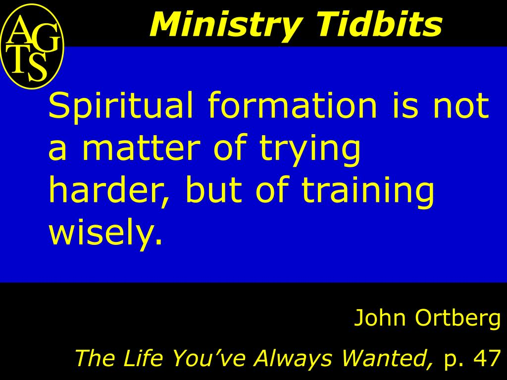 Spiritual formation is not a matter of trying harder, but of training wisely.