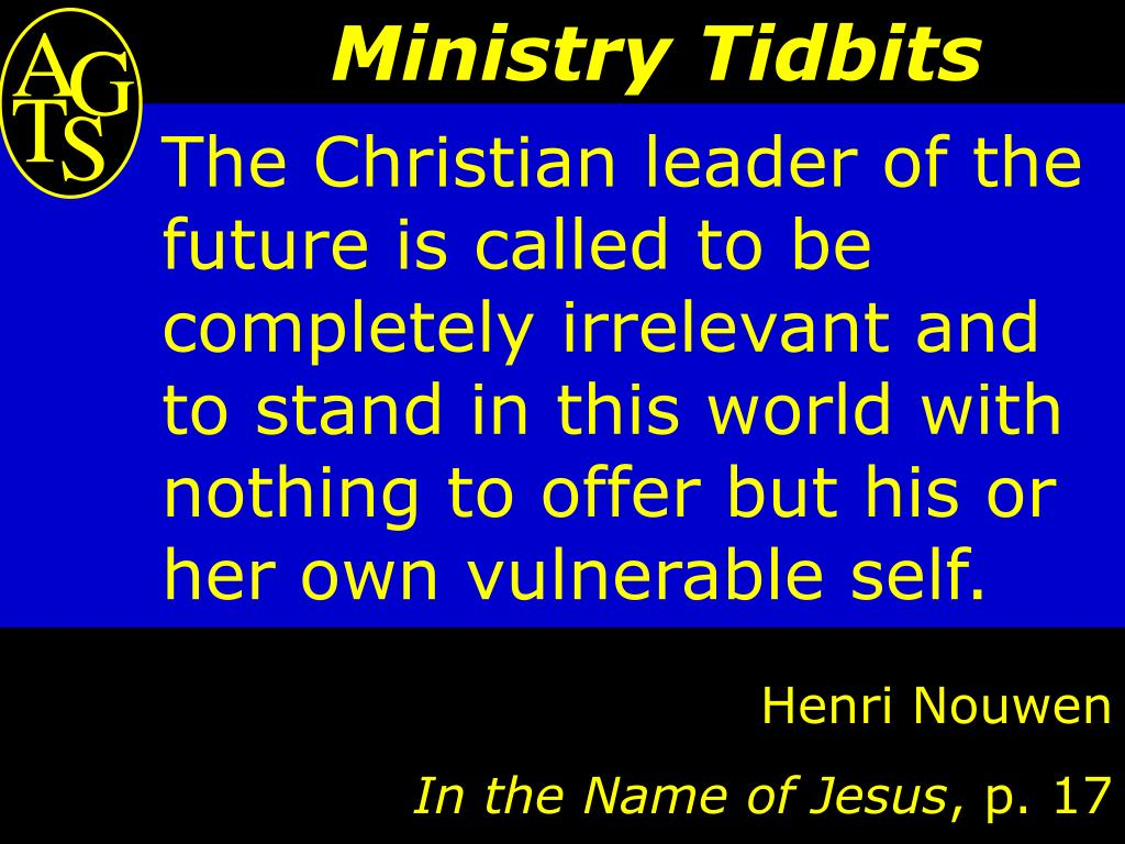 The Christian leader of the future is called to be completely irrelevant and to stand in this world with nothing to offer but his or her own vulnerable self.