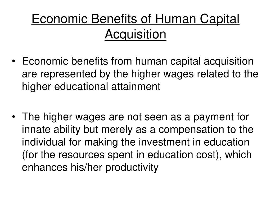 Economic Benefits of Human Capital Acquisition