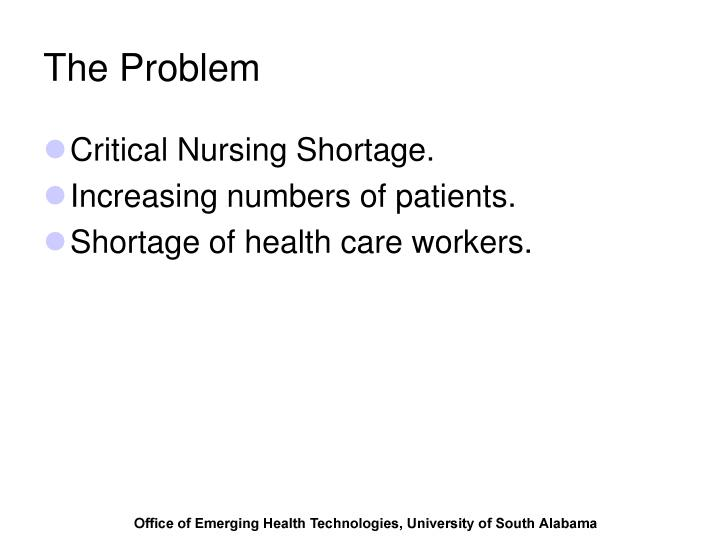 the problem of nursing shortage A problem statement is the most important element in either a research proposal or a feasibility report as phrased by penn state university, a problem statement will be composed of three parts or.