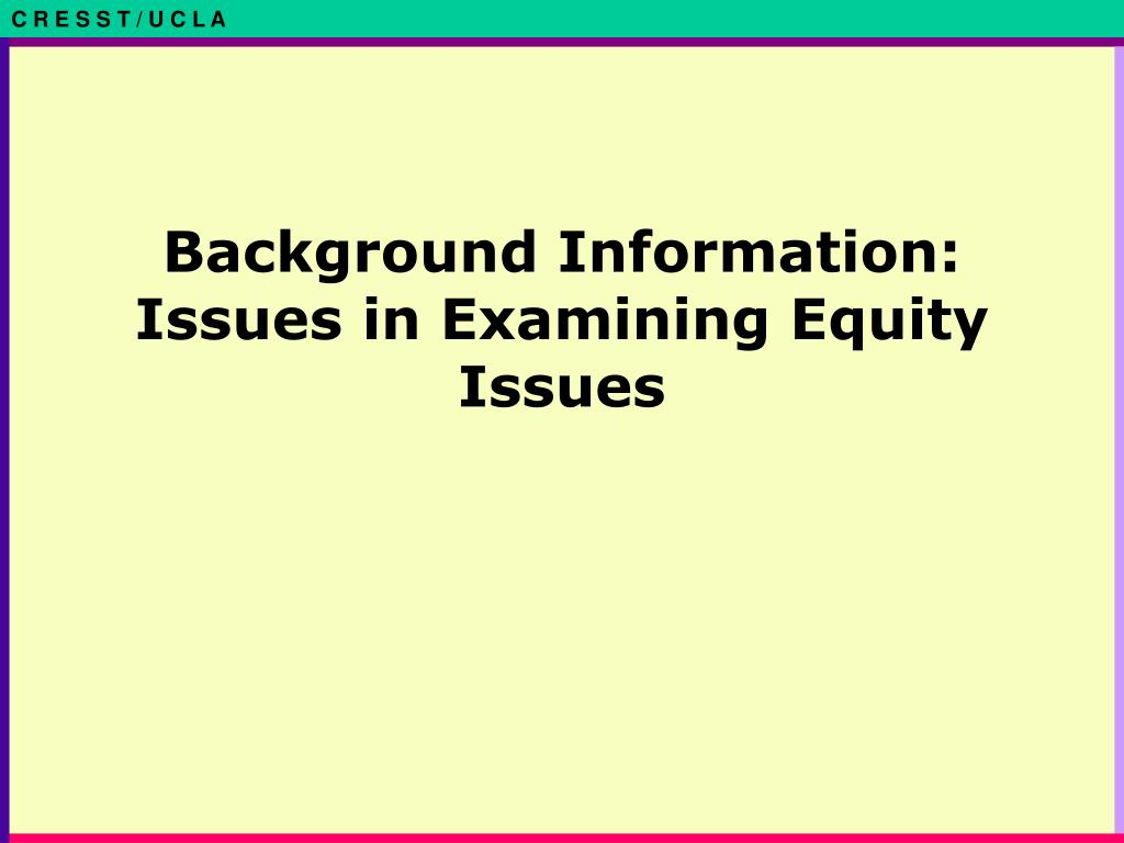 Background Information: Issues in Examining Equity Issues