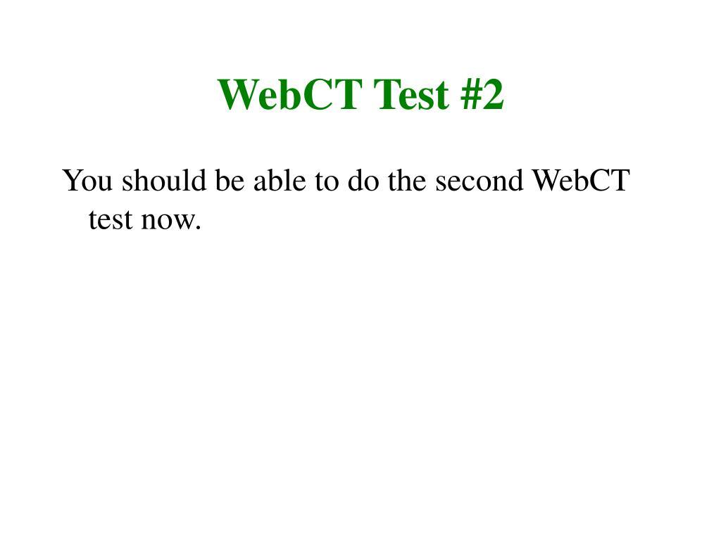 WebCT Test #2