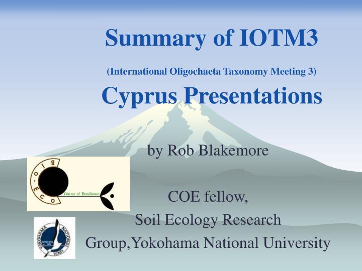summary of iotm3 international oligochaeta taxonomy meeting 3 cyprus presentations n.