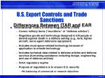 u s export controls and trade sanctions differences between itar and ear