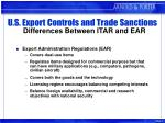 u s export controls and trade sanctions differences between itar and ear7