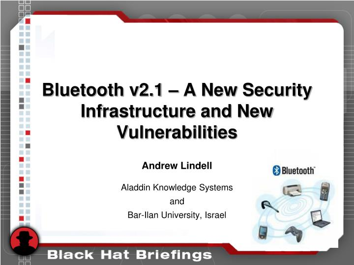 bluetooth v2 1 a new security infrastructure and new vulnerabilities n.