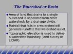 the watershed or basin