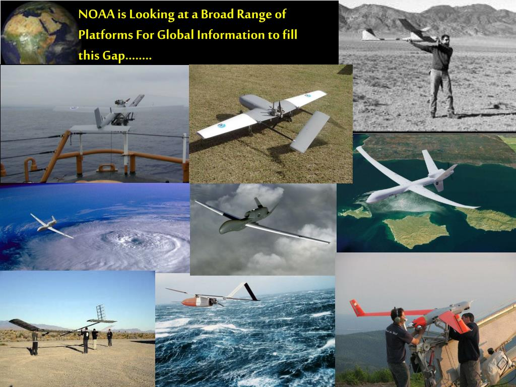NOAA is Looking at a Broad Range of Platforms For Global Information to fill this Gap……..