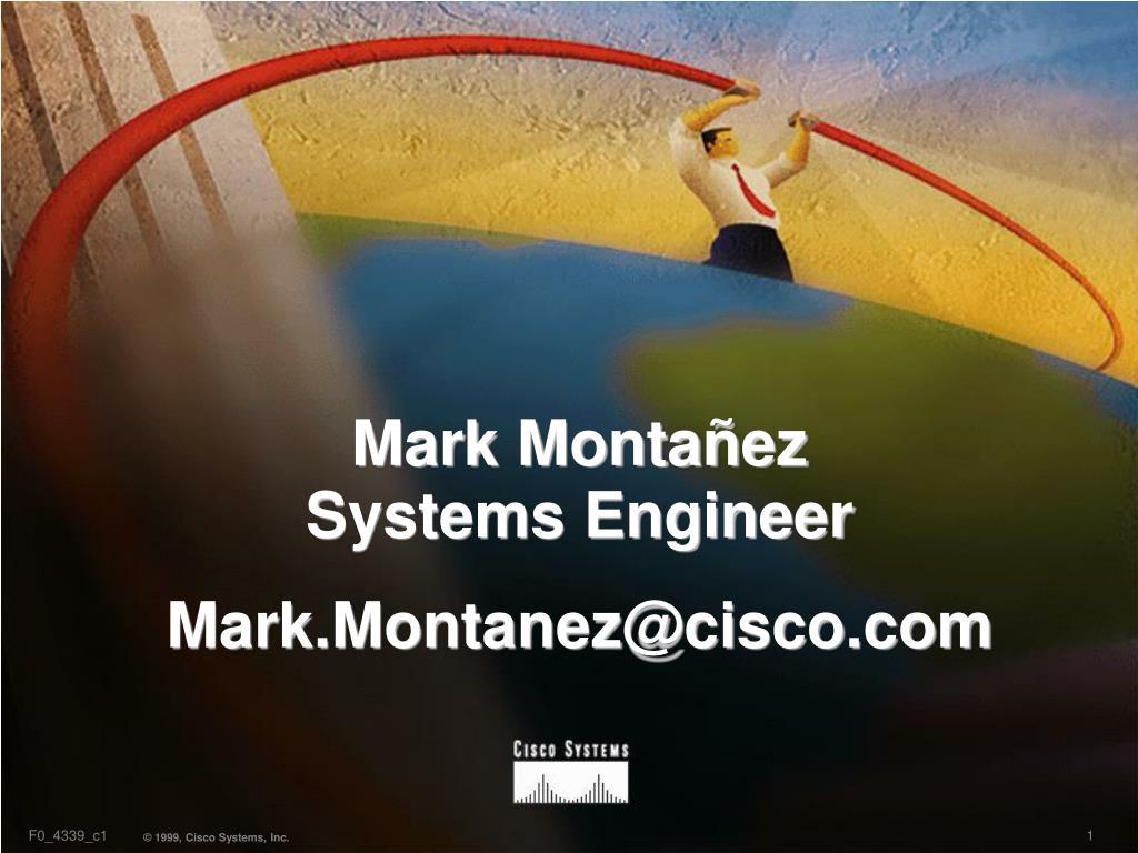 mark monta ez systems engineer mark montanez@cisco com l.