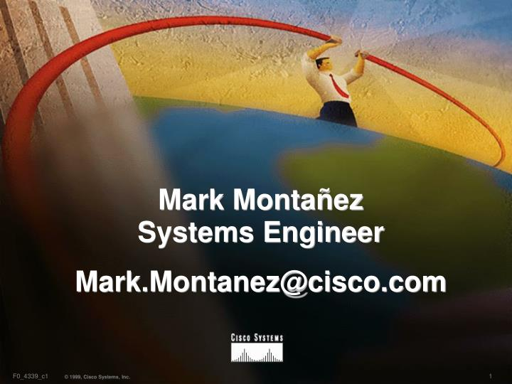 Mark monta ez systems engineer mark montanez@cisco com