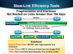slow link efficiency tools