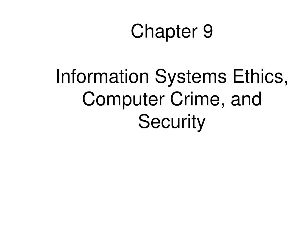 computer ethics and information systems Chapter 9 information systems ethics, computer crime, and security study guide by vane31 includes 49 questions covering vocabulary, terms and more quizlet flashcards, activities and games help you improve your grades.