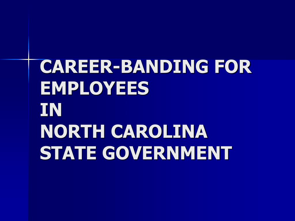 career banding for employees in north carolina state government l.