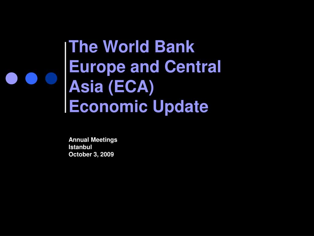 the world bank europe and central asia eca economic update annual meetings istanbul october 3 2009 l.