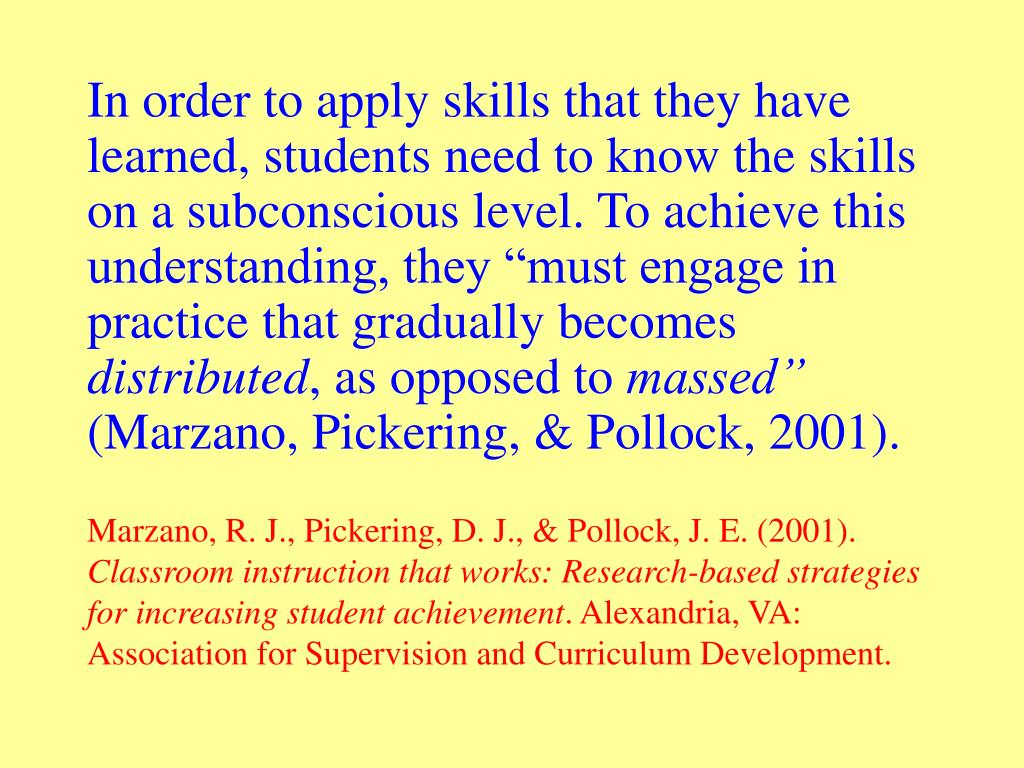 "In order to apply skills that they have learned, students need to know the skills on a subconscious level. To achieve this understanding, they ""must engage in practice that gradually becomes"