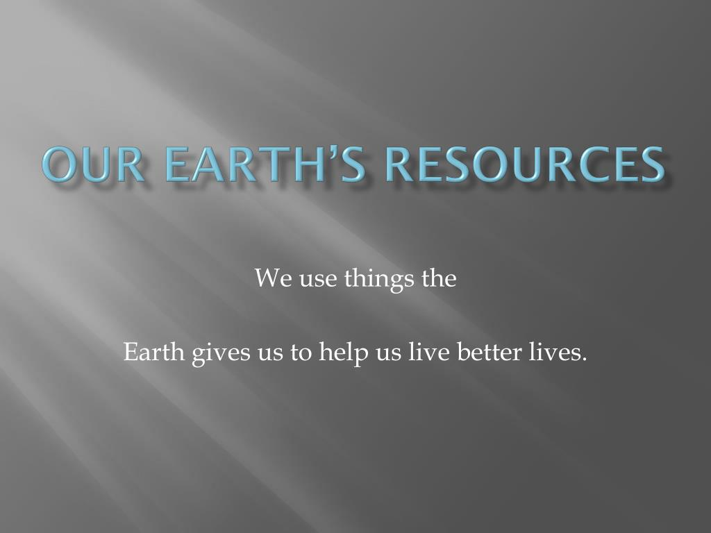 our earth s resources l.