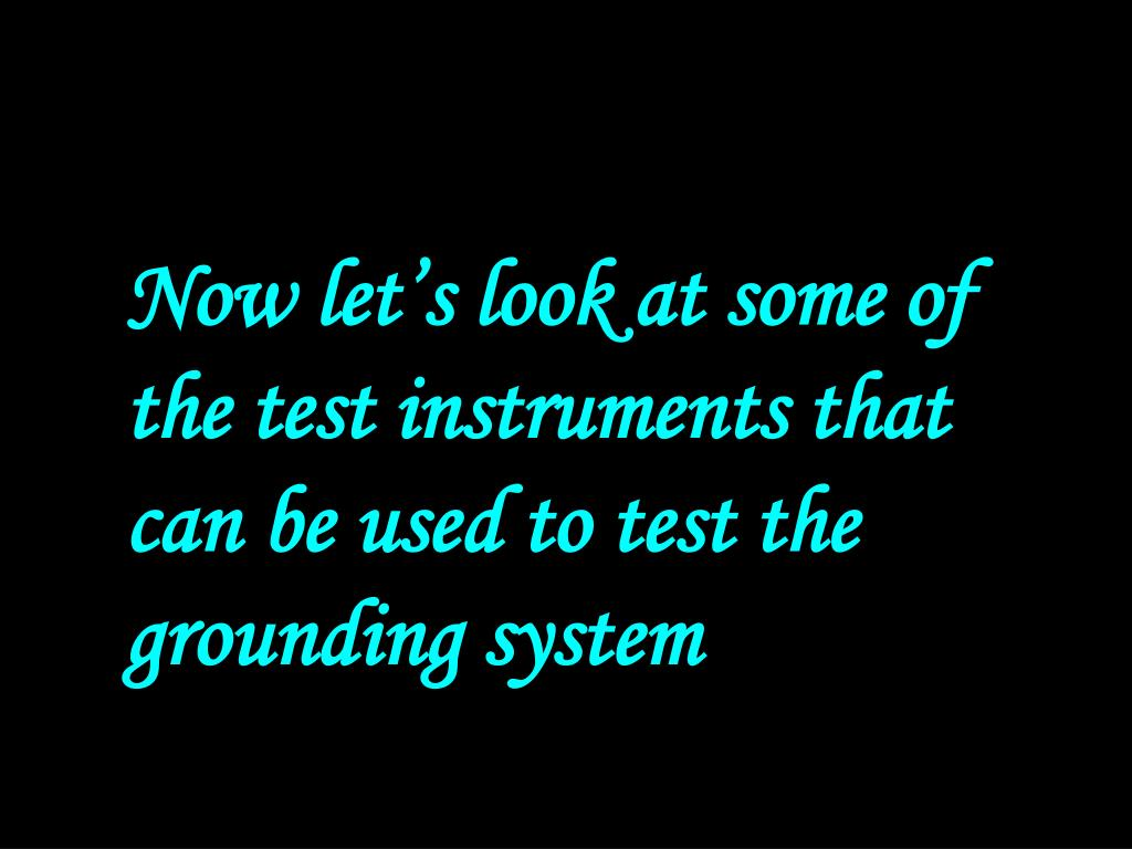 Now let's look at some of the test instruments that can be used to test the grounding system