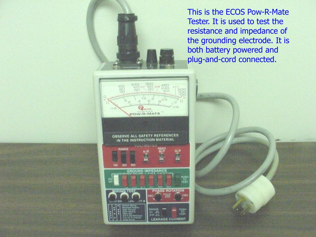 This is the ECOS Pow-R-Mate Tester. It is used to test the resistance and impedance of the grounding electrode. It is both battery powered and plug-and-cord connected.