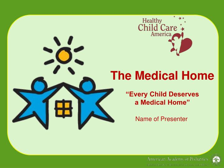 the medical home every child deserves a medical home n.