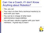 can i be a coach if i don t know anything about robotics