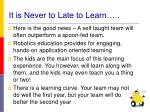 it is never to late to learn