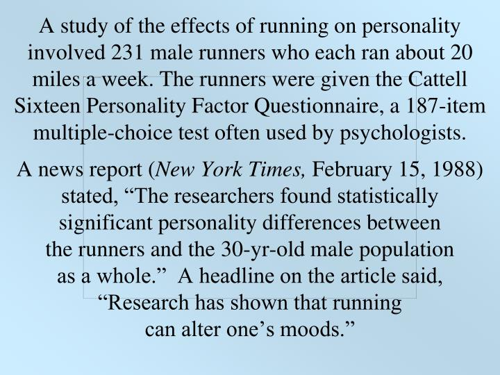A study of the effects of running on personality involved 231 male runners who each ran about 20 mil...