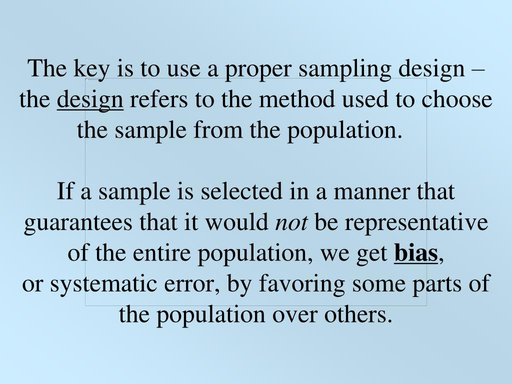 The key is to use a proper sampling design –