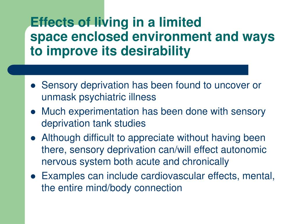 Effects of living in a limited space enclosed environment and ways to improve its desirability