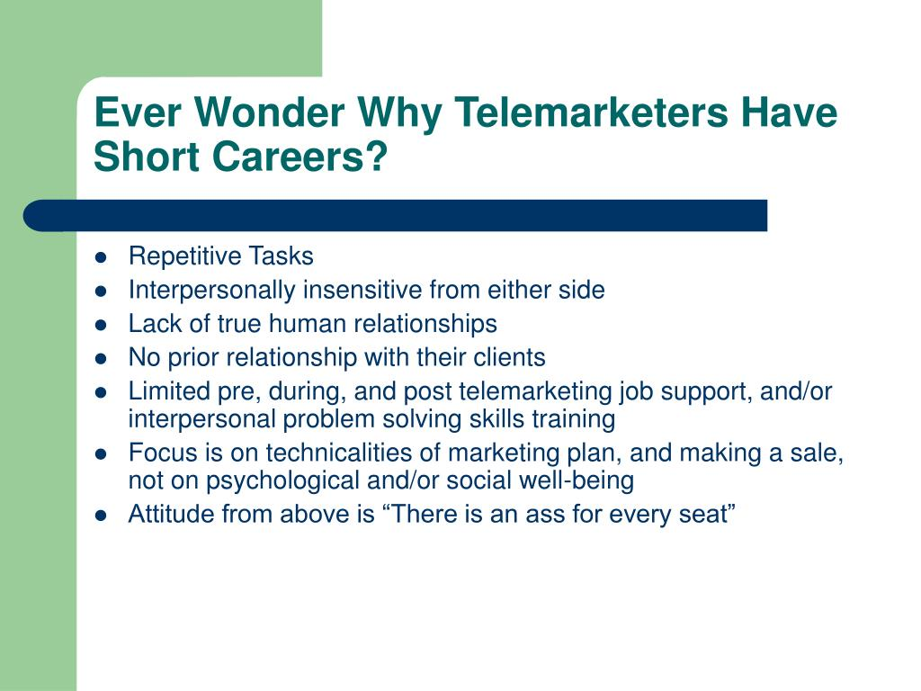 Ever Wonder Why Telemarketers Have Short Careers?