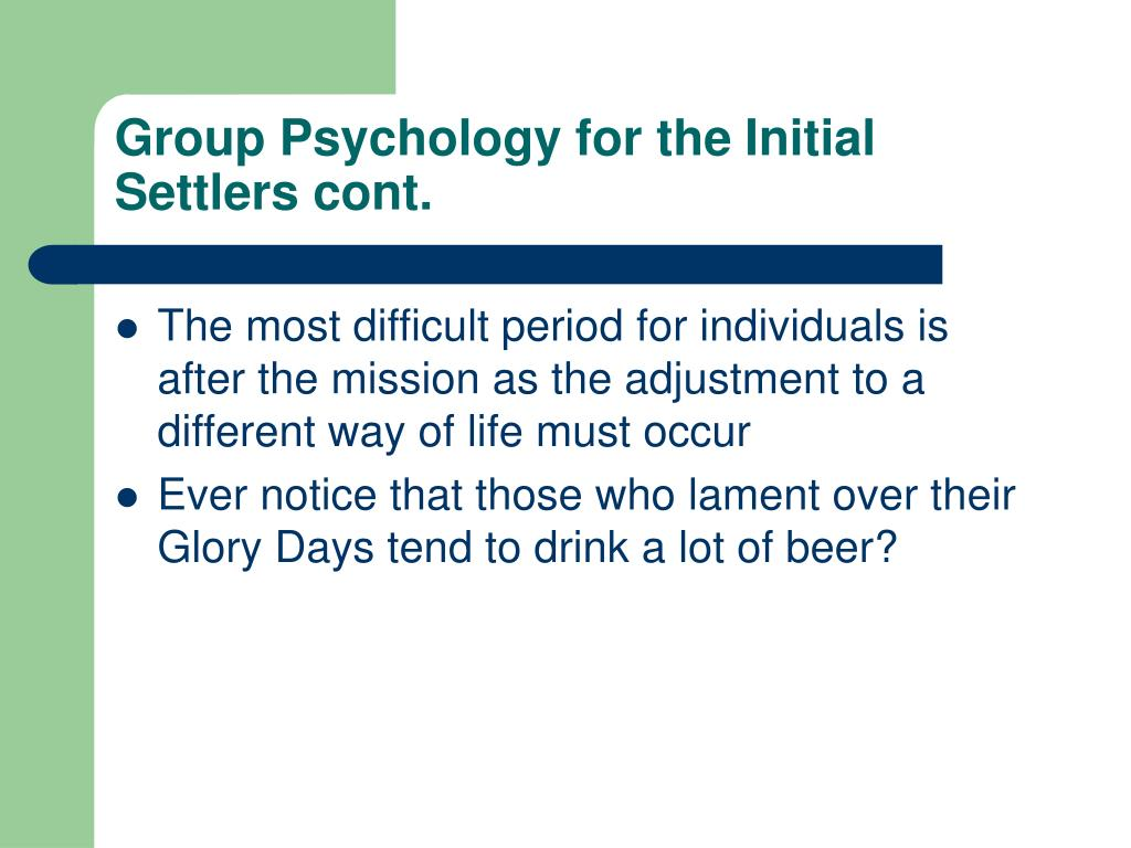 Group Psychology for the Initial Settlers cont.