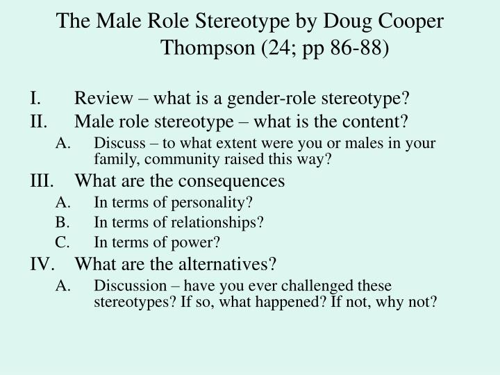 how the society shapes and stereotypes gender roles Gender roles in society means how we're expected to act, speak, dress, groom, and conduct ourselves based upon our assigned sex for example, girls and women are generally expected to dress.