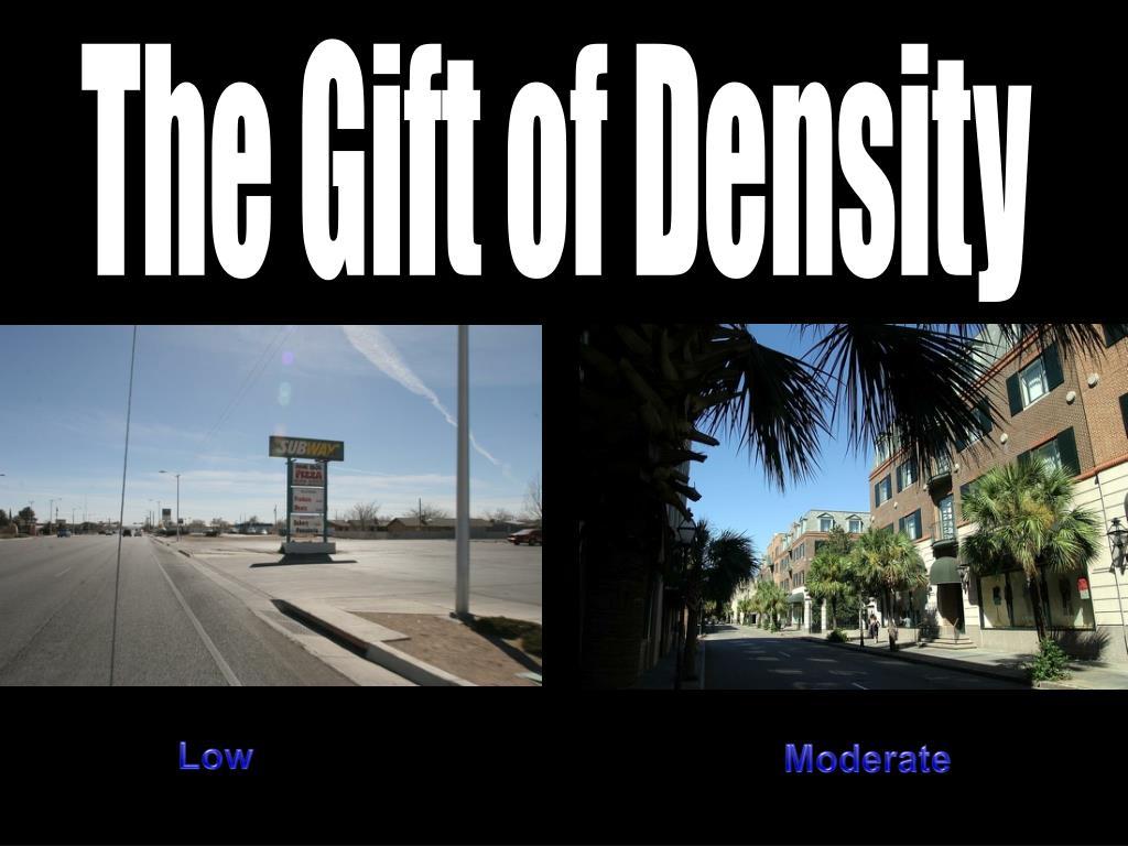 The Gift of Density