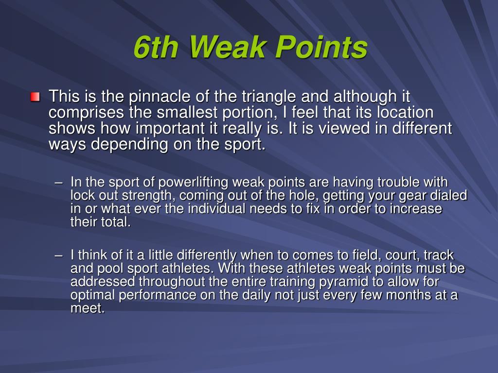 6th Weak Points