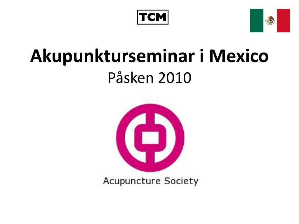 akupunkturseminar i mexico p sken 2010 l.