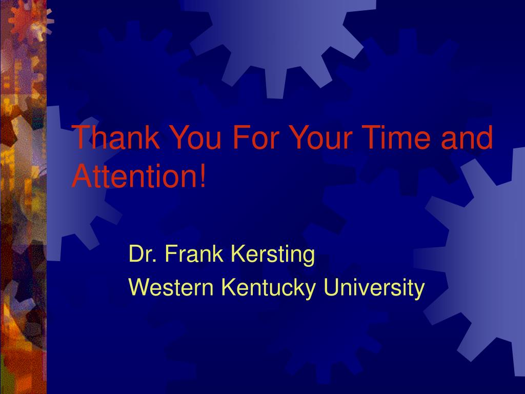 Thank You For Your Time and Attention!