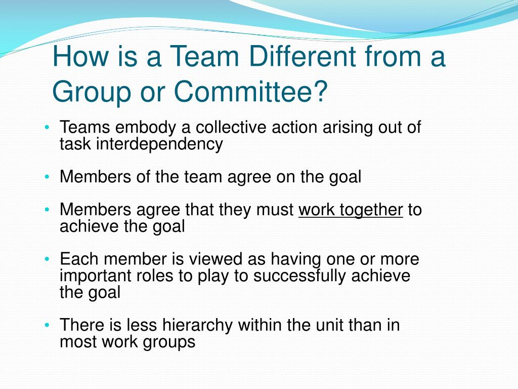 How is a Team Different from a 	Group or Committee?