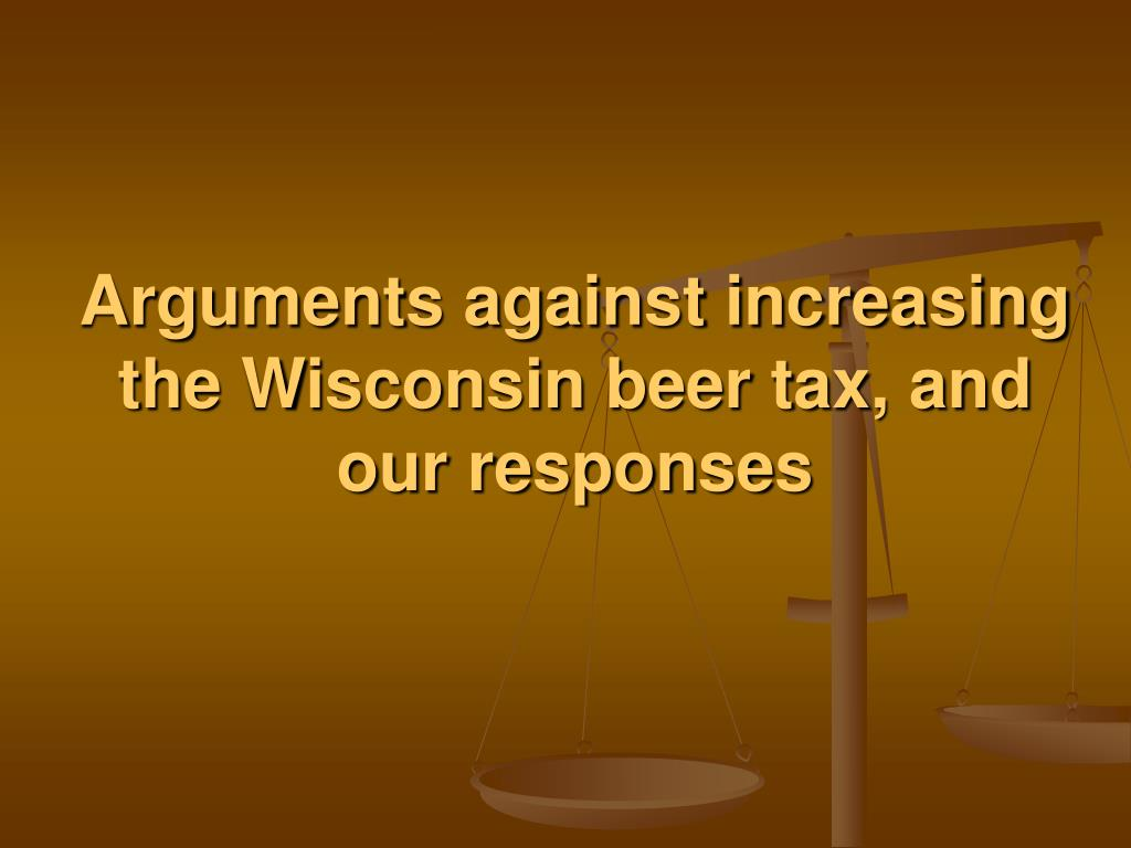 Arguments against increasing the Wisconsin beer tax, and our responses