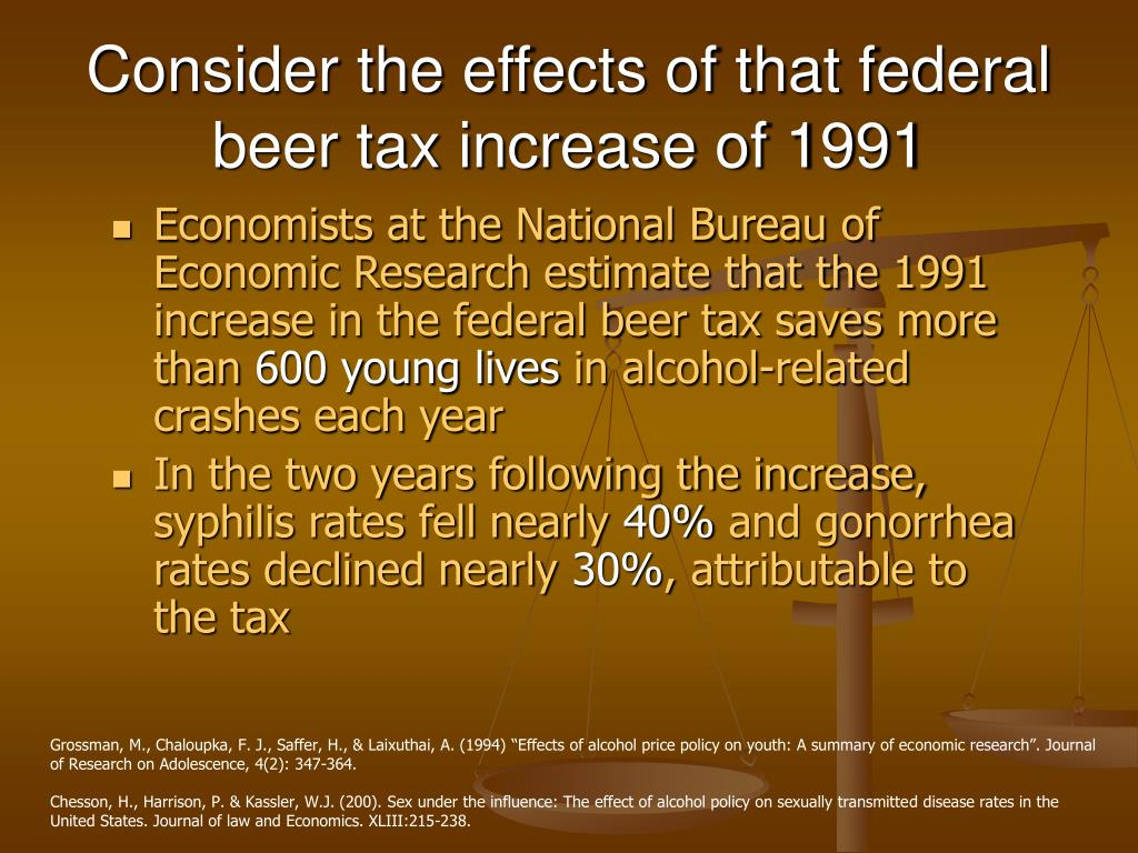Consider the effects of that federal beer tax increase of 1991