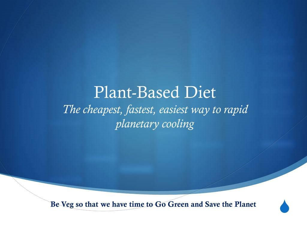 plant based diet the cheapest fastest easiest way to rapid planetary cooling l.