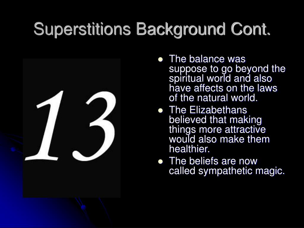 supertition in elizabethan period There were many different types of beliefs in the elizabethan era they were: daily life (general) beliefs such as walking under ladders or spilling salt and pepper.