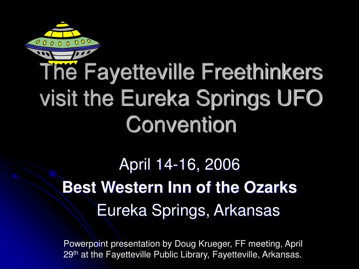 the fayetteville freethinkers visit the eureka springs ufo convention n.