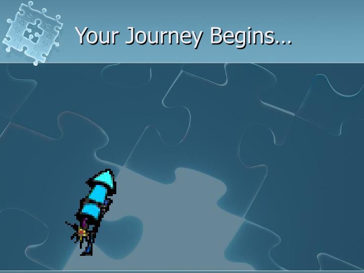 Your Journey Begins…