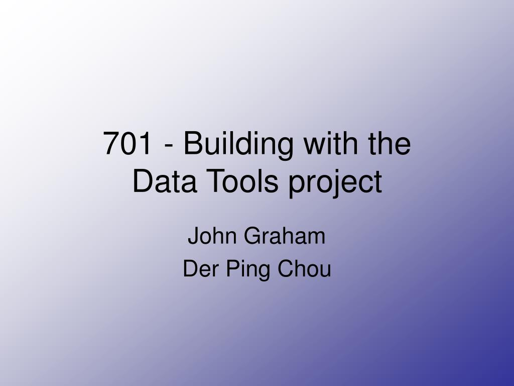 701 building with the data tools project l.