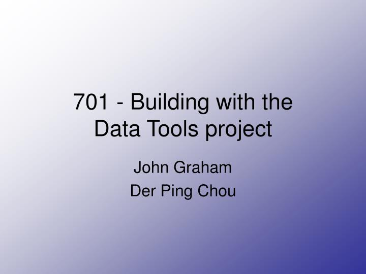 701 building with the data tools project n.