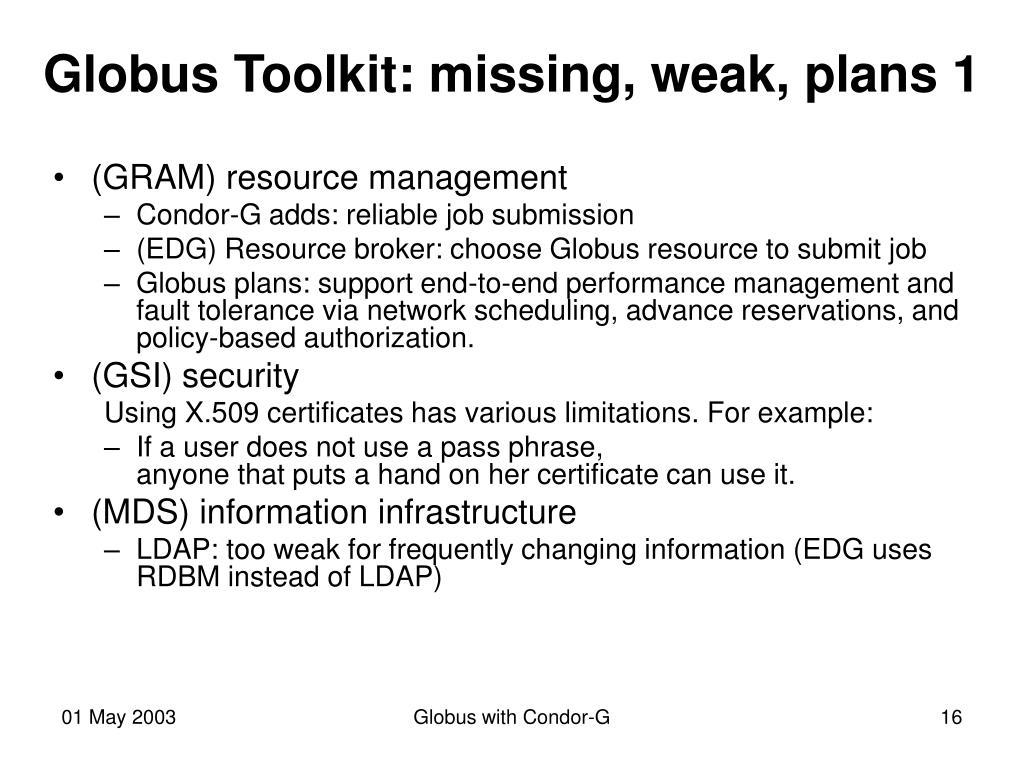 Globus Toolkit: missing, weak, plans 1